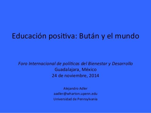 Educación  posi-va:  Bután  y  el  mundo         Foro  Internacional  de  polí0cas  de...