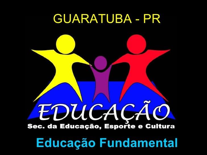 GUARATUBA - PR Educação Fundamental