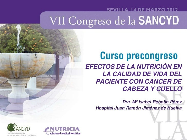 EFECTOS DE LA NUTRICIÓN EN     LA CALIDAD DE VIDA DEL   PACIENTE CON CANCER DE          CABEZA Y CUELLO              Dra. ...