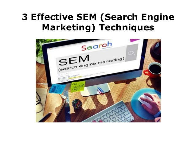 3 Effective SEM (Search Engine Marketing) Techniques