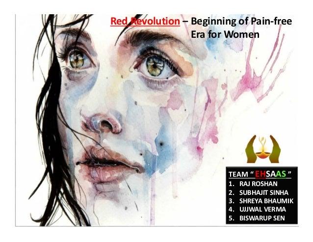 """RedRevolution – BeginningofPain‐free EraforWomen TEAM""""EHSAAS """" 1. RAJROSHAN 2. SUBHAJITSINHA 3. SHREYABHAUMIK 4..."""