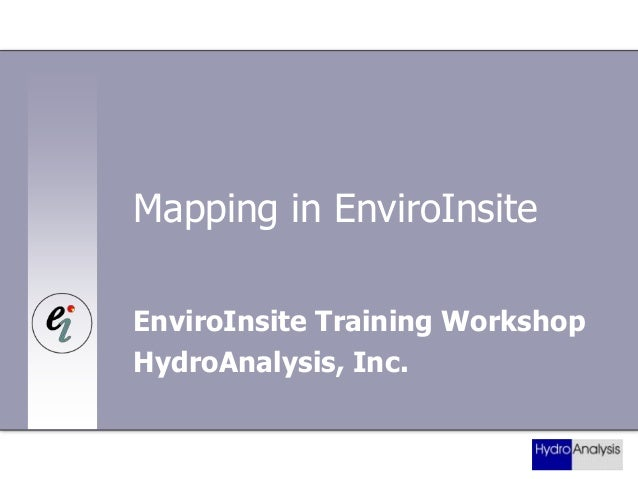 Mapping in EnviroInsite EnviroInsite Training Workshop HydroAnalysis, Inc.