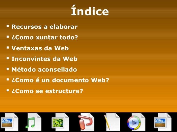 Índice <ul><li>Recursos a elaborar </li></ul><ul><li>¿Como xuntar todo? </li></ul><ul><li>Ventaxas da Web </li></ul><ul><l...