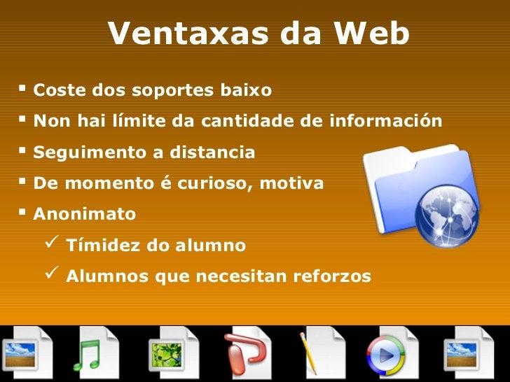 Ventaxas da Web <ul><li>Coste dos soportes baixo </li></ul><ul><li>Non hai límite da cantidade de información </li></ul><u...
