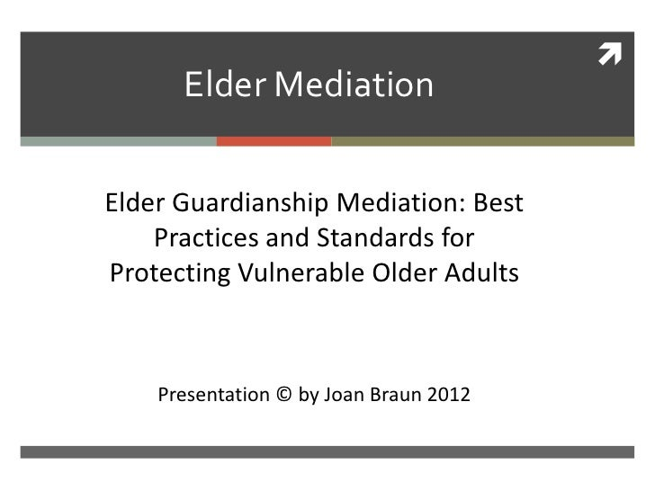             Elder Mediation      Elder Guardianship Mediation: BestCkk          Practices and Standards for      Protecti...