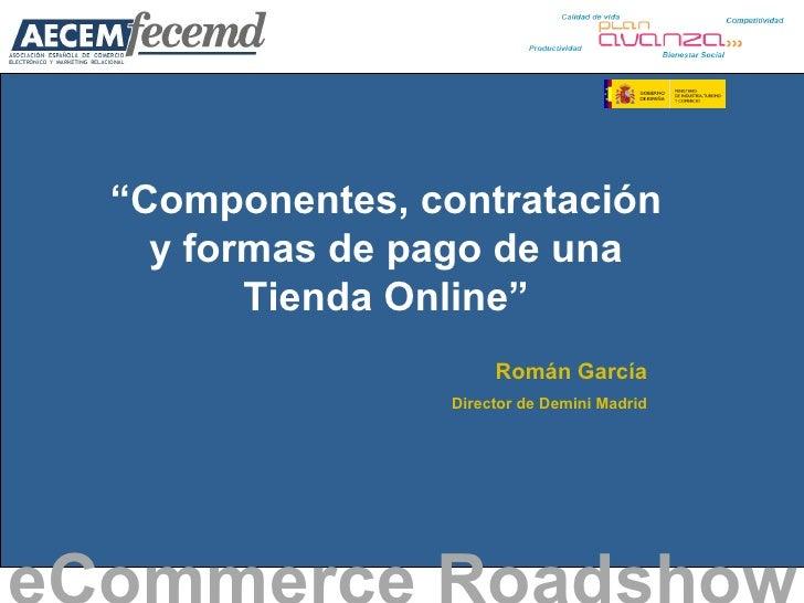 """"""" Componentes, contratación y formas de pago de una Tienda Online"""" eCommerce Roadshow   Román García Director de Demini Ma..."""