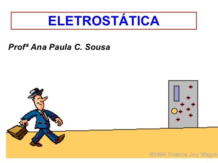 ELETROSTÁTICA Profª Ana Paula C. Sousa