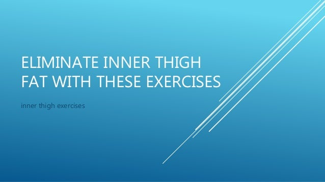 ELIMINATE INNER THIGH FAT WITH THESE EXERCISES inner thigh exercises