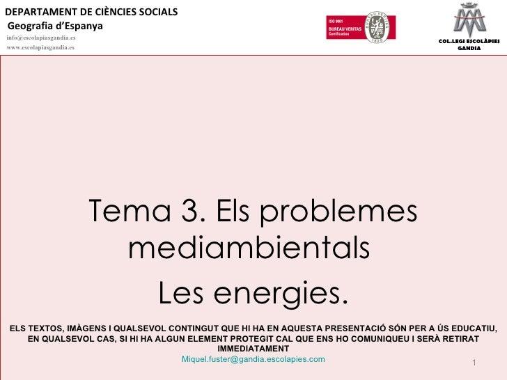 Tema 3. Els problemes mediambientals  Les energies. ELS TEXTOS, IMÀGENS I QUALSEVOL CONTINGUT QUE HI HA EN AQUESTA PRESENT...
