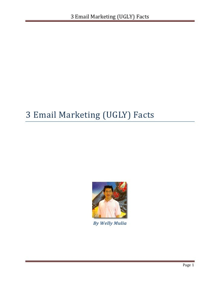 3 Email Marketing (UGLY) Facts3 Email Marketing (UGLY) Facts                  By Welly Mulia                              ...