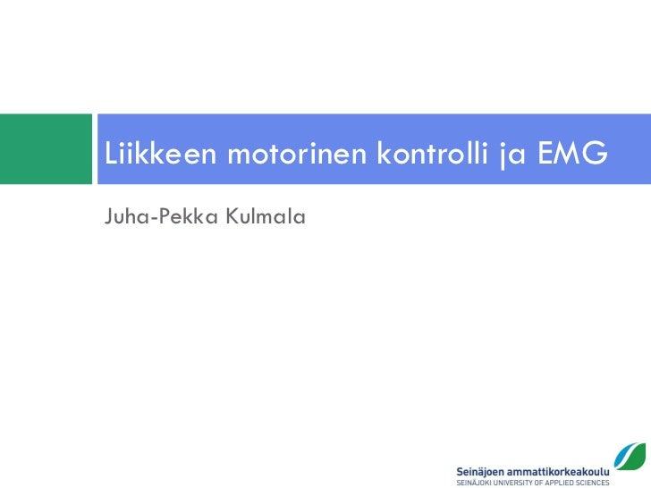 Liikkeen motorinen kontrolli ja EMGJuha-Pekka Kulmala