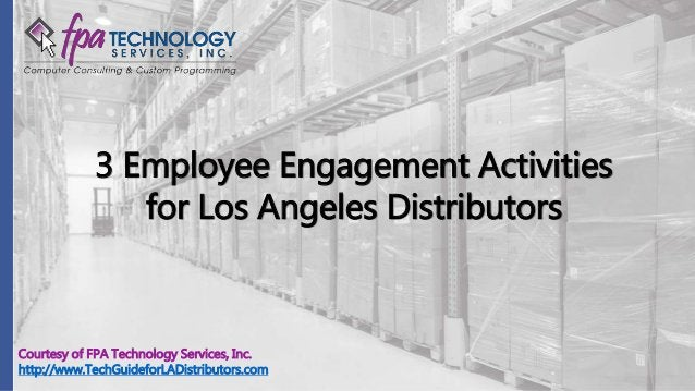 Courtesy of FPA Technology Services, Inc. http://www.TechGuideforLADistributors.com 3 Employee Engagement Activities for L...