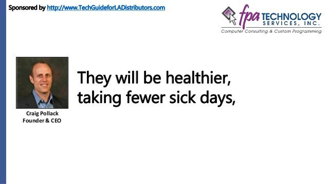Craig Pollack Founder & CEO They will be healthier, taking fewer sick days, Sponsored by http://www.TechGuideforLADistribu...