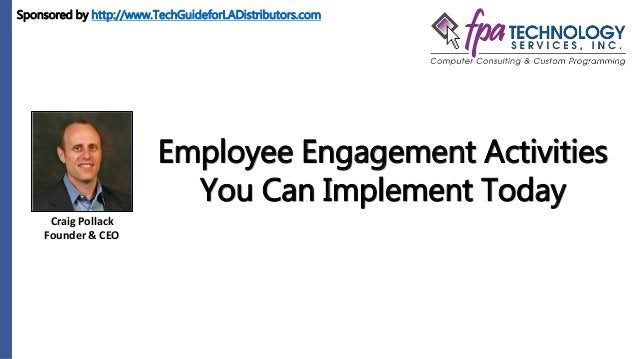 Craig Pollack Founder & CEO Employee Engagement Activities You Can Implement Today Sponsored by http://www.TechGuideforLAD...