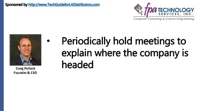 Craig Pollack Founder & CEO • Periodically hold meetings to explain where the company is headed Sponsored by http://www.Te...