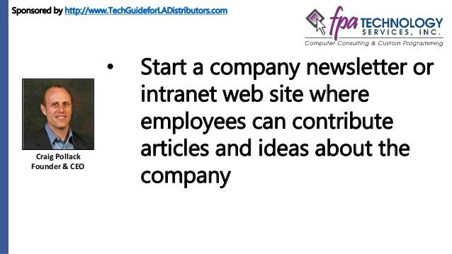 Craig Pollack Founder & CEO • Start a company newsletter or intranet web site where employees can contribute articles and ...