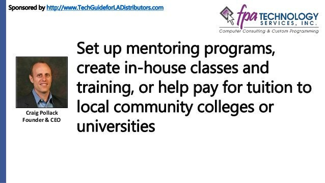 Craig Pollack Founder & CEO Set up mentoring programs, create in-house classes and training, or help pay for tuition to lo...