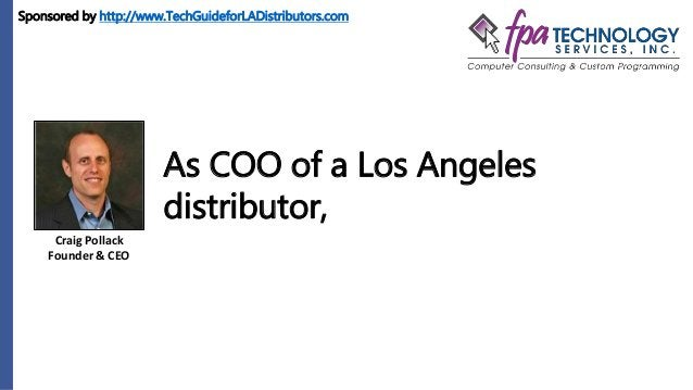 Craig Pollack Founder & CEO As COO of a Los Angeles distributor, Sponsored by http://www.TechGuideforLADistributors.com