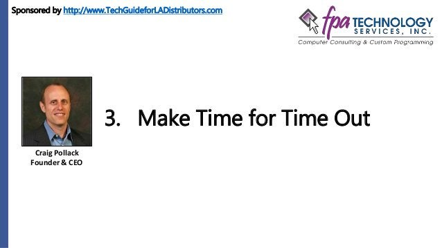 Craig Pollack Founder & CEO 3. Make Time for Time Out Sponsored by http://www.TechGuideforLADistributors.com