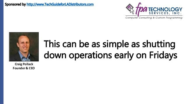 Craig Pollack Founder & CEO This can be as simple as shutting down operations early on Fridays Sponsored by http://www.Tec...