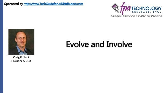 Craig Pollack Founder & CEO Evolve and Involve Sponsored by http://www.TechGuideforLADistributors.com