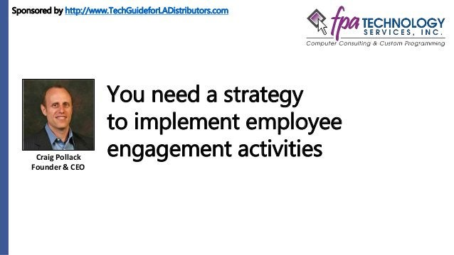 Craig Pollack Founder & CEO You need a strategy to implement employee engagement activities Sponsored by http://www.TechGu...