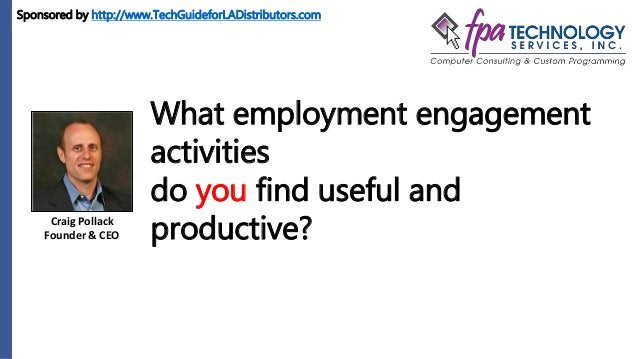 Craig Pollack Founder & CEO What employment engagement activities do you find useful and productive? Sponsored by http://w...