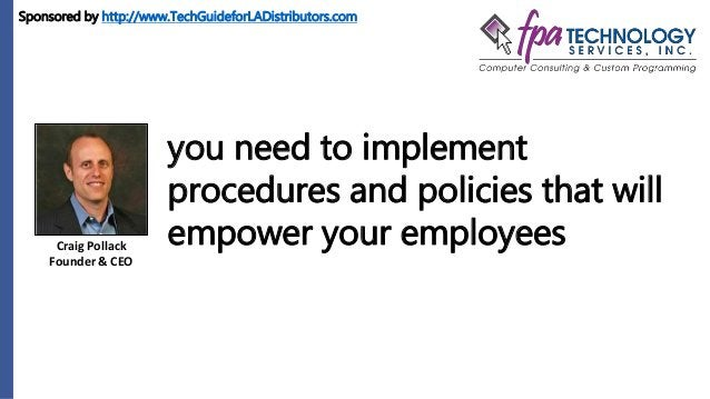 Craig Pollack Founder & CEO you need to implement procedures and policies that will empower your employees Sponsored by ht...