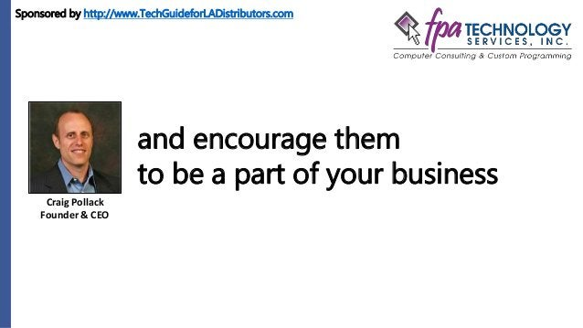 Craig Pollack Founder & CEO and encourage them to be a part of your business Sponsored by http://www.TechGuideforLADistrib...