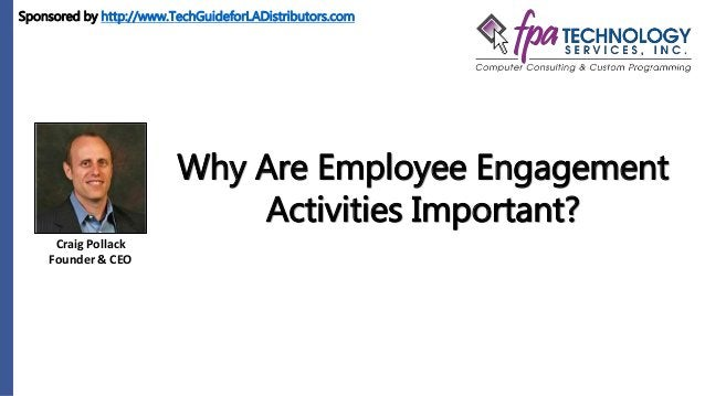 Craig Pollack Founder & CEO Why Are Employee Engagement Activities Important? Sponsored by http://www.TechGuideforLADistri...