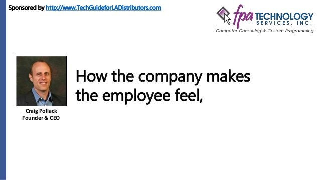 Craig Pollack Founder & CEO How the company makes the employee feel, Sponsored by http://www.TechGuideforLADistributors.com