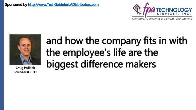 Craig Pollack Founder & CEO and how the company fits in with the employee's life are the biggest difference makers Sponsor...