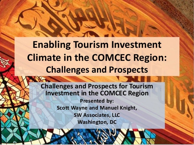 Enabling Tourism Investment Climate in the COMCEC Region: Challenges and Prospects Challenges and Prospects for Tourism In...
