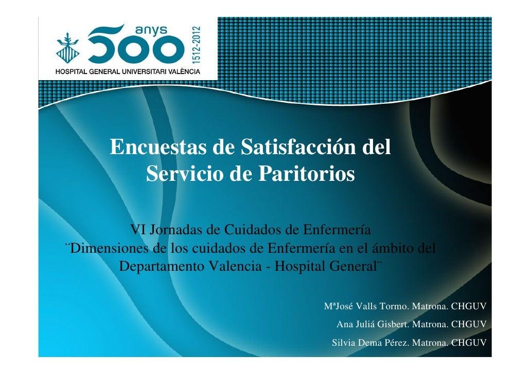 Encuestas de Satisfacción del          Servicio de Paritorios         VI Jornadas de Cuidados de Enfermería¨Dimensiones de...