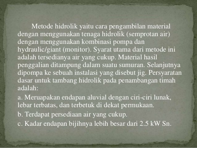 Metode hidrolik yaitu cara pengambilan material dengan menggunakan tenaga hidrolik (semprotan air) dengan menggunakan komb...