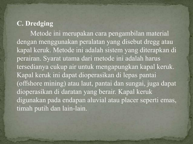 C. Dredging Metode ini merupakan cara pengambilan material dengan menggunakan peralatan yang disebut dregg atau kapal keru...
