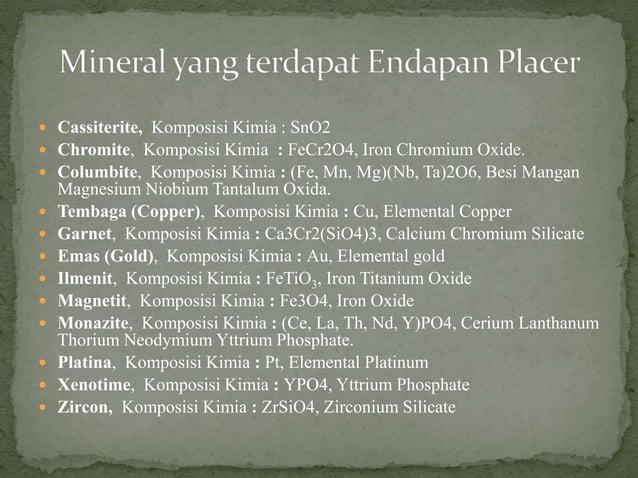  Cassiterite, Komposisi Kimia : SnO2  Chromite, Komposisi Kimia : FeCr2O4, Iron Chromium Oxide.  Columbite, Komposisi K...