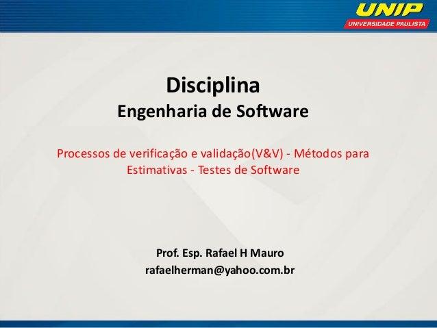 Disciplina Engenharia de Software Processos de verificação e validação(V&V) - Métodos para Estimativas - Testes de Softwar...