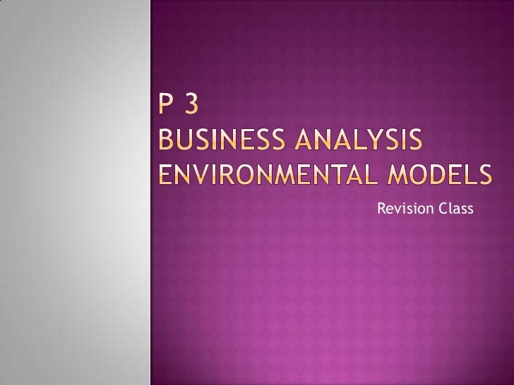 P 3 Business analysisenvironmental models<br />Revision Class<br />