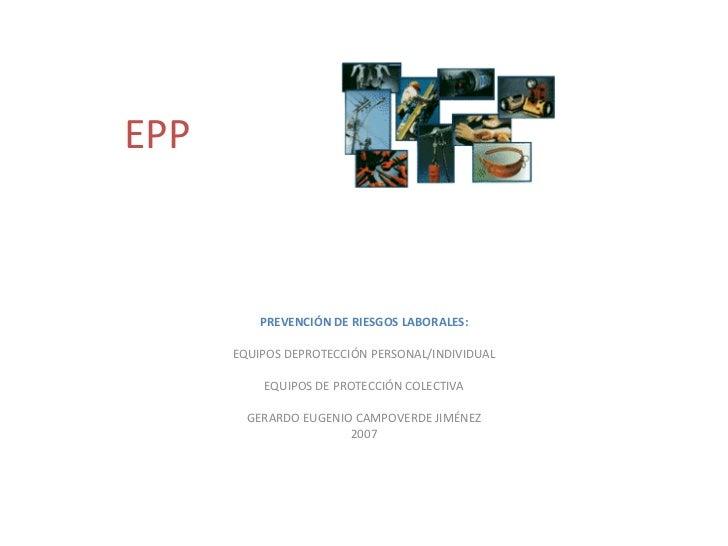 EPP PREVENCIÓN DE RIESGOS LABORALES: EQUIPOS DEPROTECCIÓN PERSONAL/INDIVIDUAL EQUIPOS DE PROTECCIÓN COLECTIVA GERARDO EUGE...