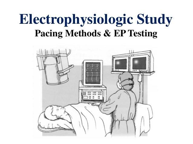 Electrophysiologic Study      Pacing Methods & EP Testing1