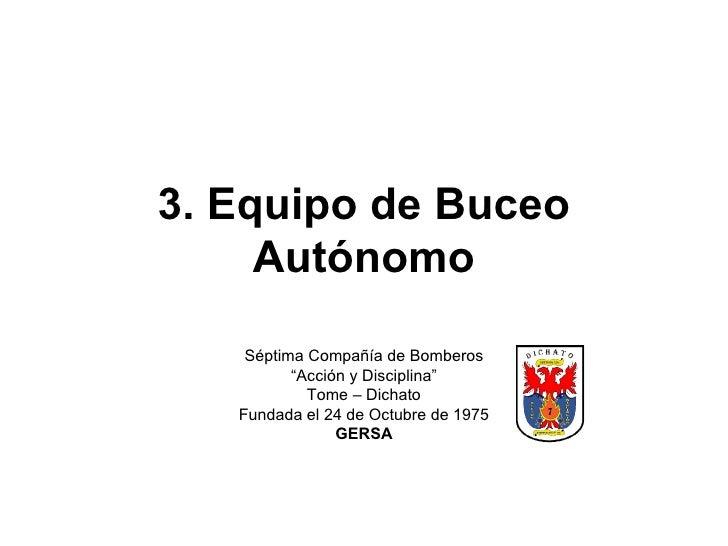 """3. Equipo de Buceo Autónomo Séptima Compañía de Bomberos """" Acción y Disciplina"""" Tome – Dichato Fundada el 24 de Octubre de..."""