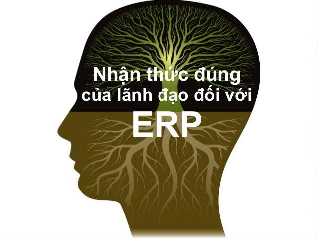 Nhận thức đúngcủa lãnh đạo đối với            ERP © VIAMI Training - training@viamisoftware.com