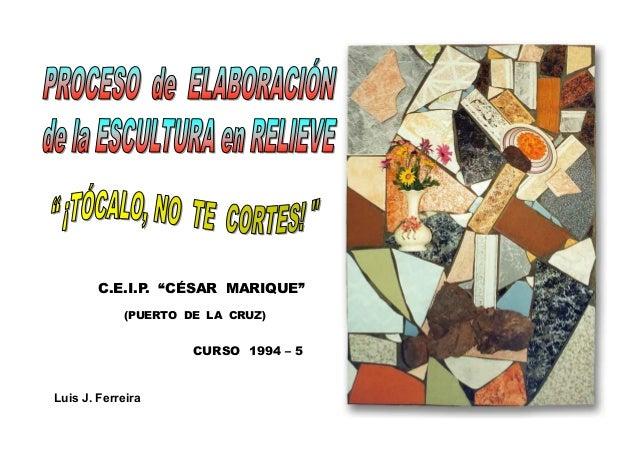 "C.E.I.P. ""CÉSAR MARIQUE""            (PUERTO DE LA CRUZ)                     CURSO 1994 – 5Luis J. Ferreira"