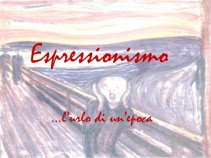 Espressionismo  …l'urlo di un'epoca
