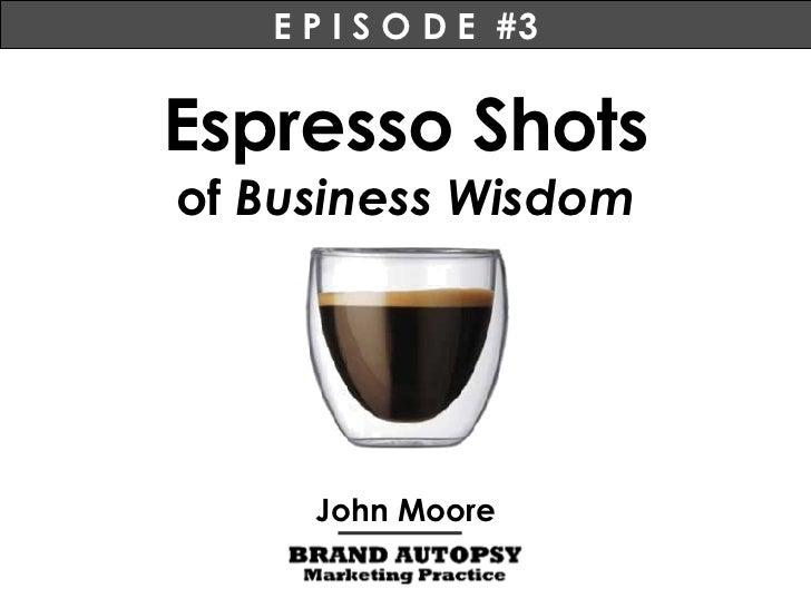 Espresso Shots of  Business Wisdom John Moore E P I S O D E  #3