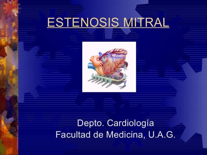 E STENOSIS   MITRAL   Depto. Cardiología Facultad de Medicina, U.A.G.