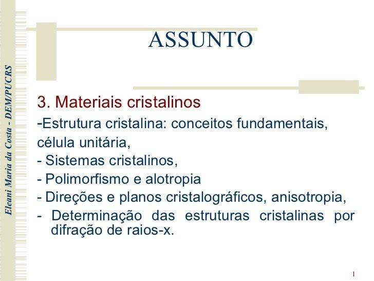 ASSUNTO <ul><li>3.  Materiais cristalinos   </li></ul><ul><li>- Estrutura cristalina: conceitos fundamentais,  </li></ul>...