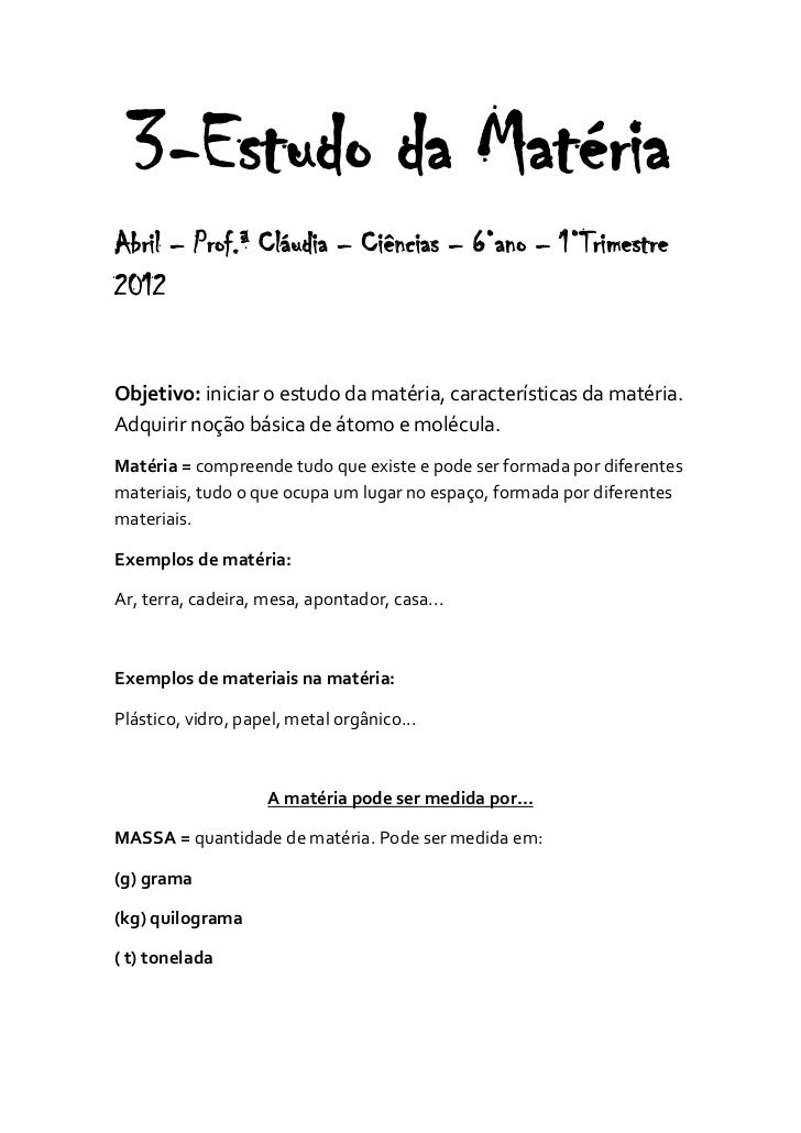 3-Estudo da MatériaAbril – Prof.ª Cláudia – Ciências – 6°ano – 1°Trimestre2012Objetivo: iniciar o estudo da matéria, carac...