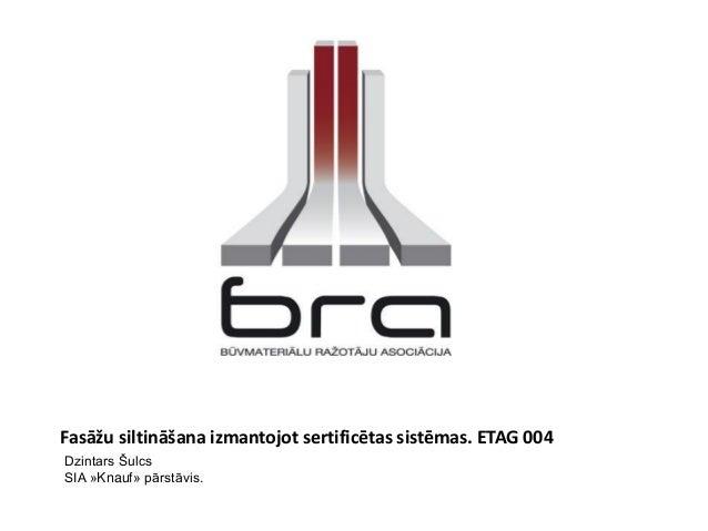 Fasāžu siltināšana izmantojot sertificētas sistēmas. ETAG 004 Dzintars Šulcs SIA »Knauf» pārstāvis.